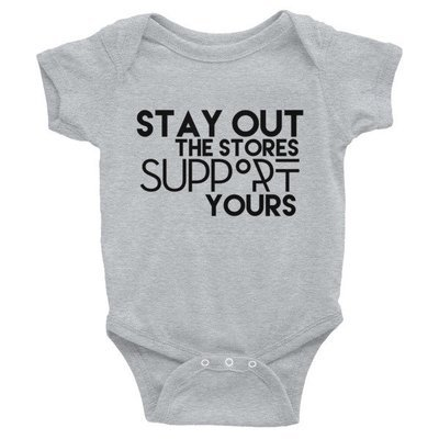 """""""Stay Out the Stores..."""" Infant Bodysuit (Colors)"""