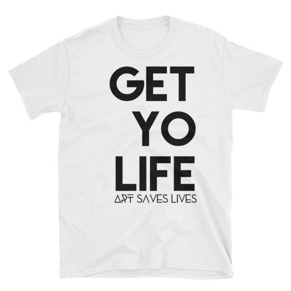 """Get Yo Life..."" Short-Sleeve Unisex T-Shirt (White)"