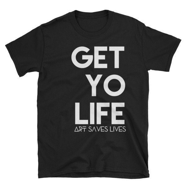 """Get Yo Life..."" Short-Sleeve Unisex T-Shirt (Black)"