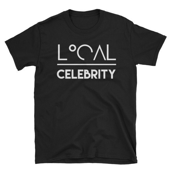 'Local Over Celeb...' Short-Sleeve Unisex T-Shirt