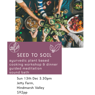 Seed to Soil - Christmas Long Table Dinner Hindmarsh Valley- Sun 13th Dec