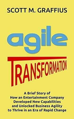 Agile Transformation: A Brief Story of How an Entertainment Company Developed New Capabilities and Unlocked Business Agility to Thrive in an Era of Rapid Change - Technology