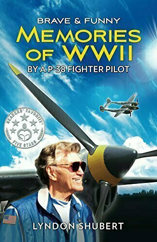 Brave & Funny Memories of WWII By a P-38 Fighter Pilot - Memoir