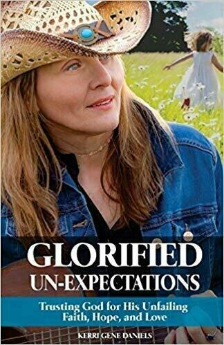 Gloried Un-Expectations: Trusting God for His Unfailing Faith, Hope, and Love - Memoir