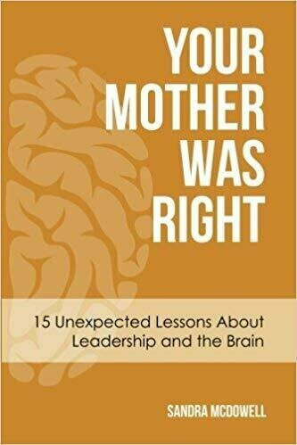 Your Mother Was Right: 15 Unexpected Lessons about Leadership and the Brain - Leadership