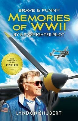 Brave and Funny Memories of WWII by a P-38 Fighter Pilot - Military
