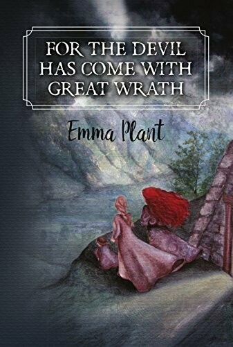 For The Devil Has Come With Great Wrath by Emma Plant