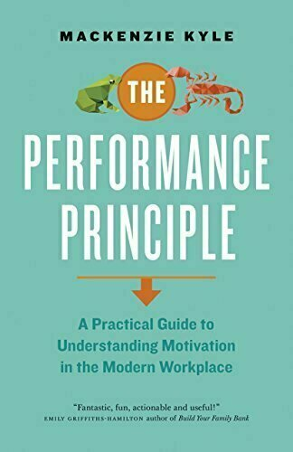 The Performance Principle: A Practical Guide to Understanding Motivation in the Modern Workplace - Management