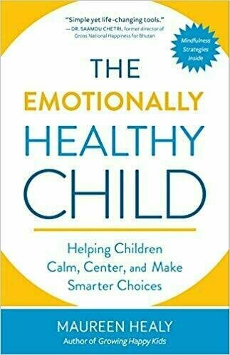 *Grand Prize Winner* The Emotionally Healthy Child: Helping Children Calm, Center and Make Smarter Choices - Parenting
