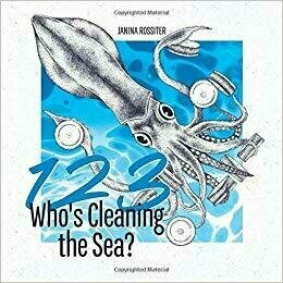 1, 2, 3, Who's Cleaning the Sea?: A Counting Picture Book About Protecting Our Planet (Early Childhood Concepts) - Environment