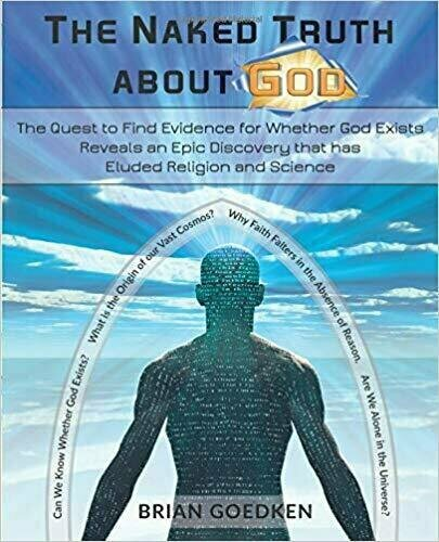 The Naked Truth about God: The Quest to Find Evidence for Whether God Exists Reveals an Epic Discovery that has Eluded Religion and Science - Science