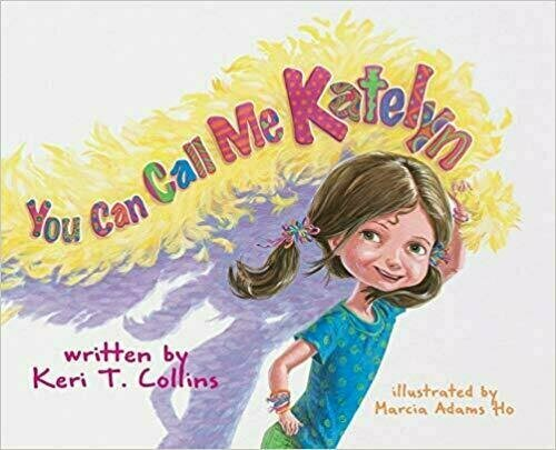 You Can Call Me Katelyn - Picture Book - Ages 4 to 8