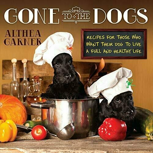 Gone to the Dogs: Recipes For Those Who Want Their Dog to Live a Full and Healthy Life - Cookbook