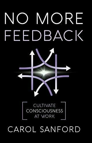 No More Feedback: Cultivating Consciousness at Work - Business