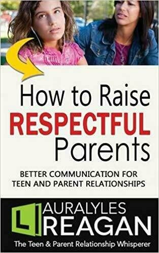 How to Raise Respectful Parents: Better Communication for Teen and Parent Relationships - Parenting