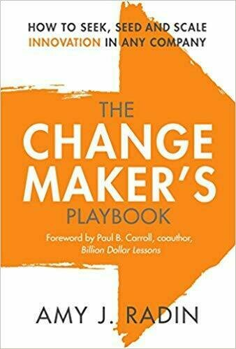 The Change Maker's Playbook: How to Seek, Seed and Scale Innovation In Any Company - Business