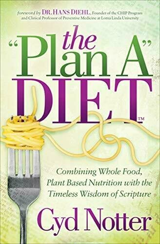 "The ""Plan A"" Diet: Combining Whole Food, Plant Based Nutrition with the Timeless Wisdom of Scripture - Diet and Nutrition"