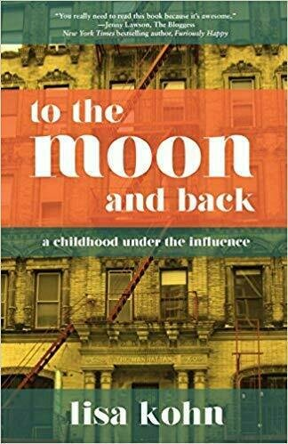 To The Moon and Back: A Childhood Under the Influence - Addiction and Recovery