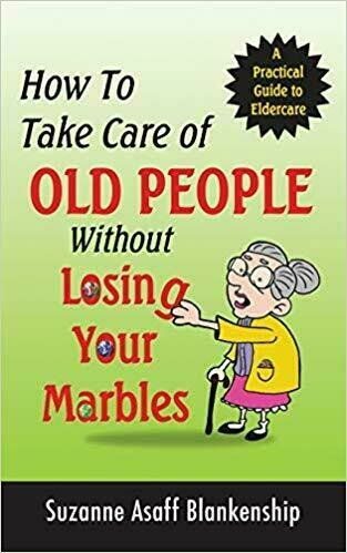 How To Take Care of Old People Without Losing Your Marbles - Caregiving