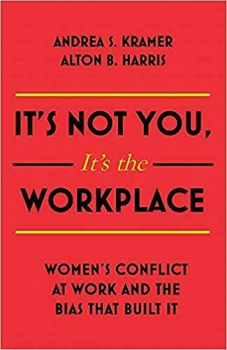 It's Not You, It's the Workplace: Women's Conflict at Work and the Bias That Built It - Career