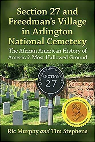 Section 27 and Freedmans Village in Arlington National Cemetery: The African American History of Americas Most Hallowed Ground - Historical
