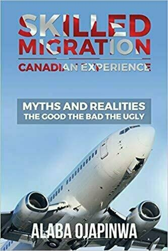 Skilled Migration Canadian Experience Myths and Realities The Good The Bad The Ugly - Non-Fiction