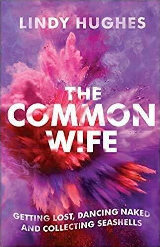 The Common Wife: Getting Lost, Dancing Naked & Collecting Seashells - Inspirational