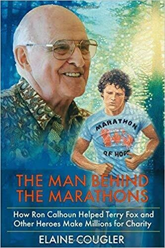 The Man Behind the Marathons: How Ron Calhoun Helped Terry Fox and Other Heroes Make Millions for Charity - Non-Fiction
