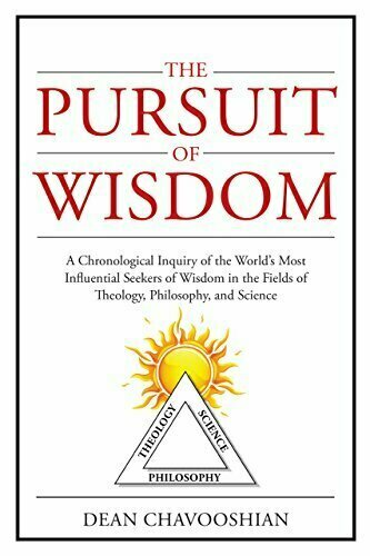 The Pursuit of Wisdom (A Chronological Inquiry of the World's Most Influential Seekers of Wisdom in the Fields of Theology, Philosophy, and Science) - Historical