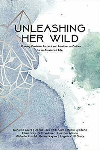 Unleashing Her Wild: Freeing Feminine Instinct and Intuition as Guides to an Awakened Life - Personal Growth and Development