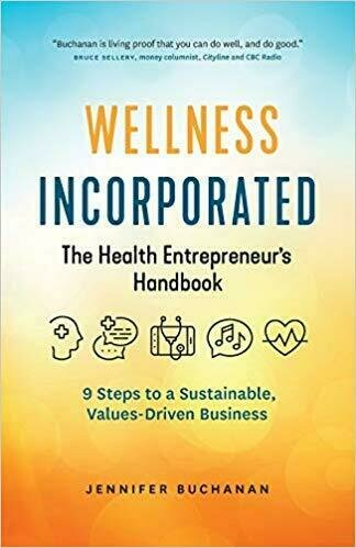 Wellness Incorporated: 9 Steps to a Sustainable, Values-Driven Business - Business