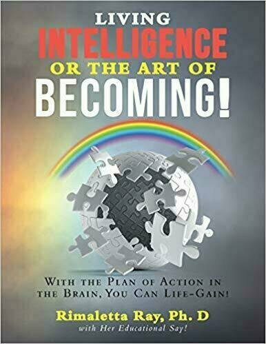 Living Intelligence or the Art of Becoming! by Dr. Rimaletta Ray