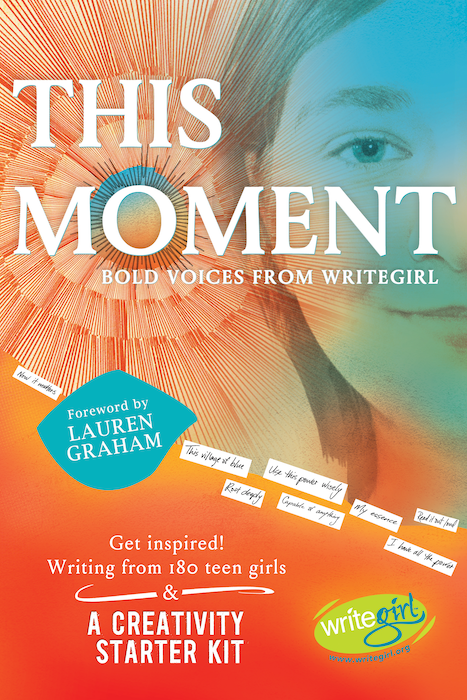 This Moment: Bold Voices from WriteGirl by Keren Taylor