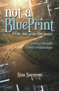 Not a Blueprint: It's the Shoe Prints that Matter / A Journey Through Toxic Relationships by Nina Norstrom