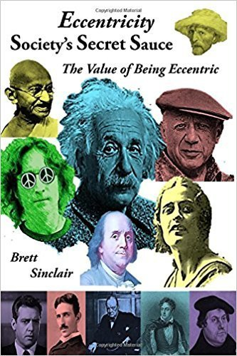 Eccentricity: Society 's Secret Sauce: The Value of Being Eccentric by Brett Sinclair