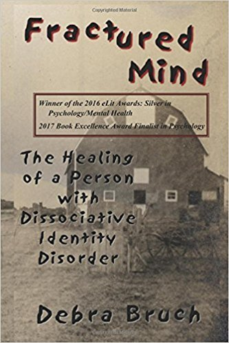 Fractured Mind: The Healing of a Person with Dissociative Identity Disorder by Debra Bruch