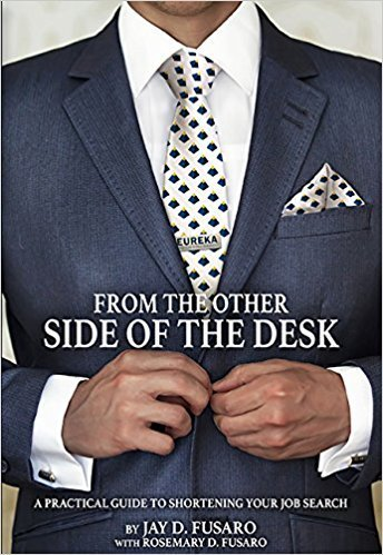 From The Other Side Of The Desk: A Practical Guide to Shortening Your Job Search by Jay D. Fusaro and Rosemary Fusaro