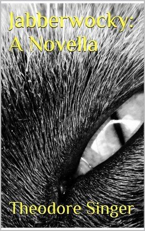 Jabberwocky: A Novella by Theodore Singer