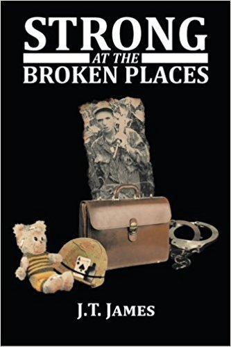 STRONG AT THE BROKEN PLACES by William Cavanagh (JT JAMES)