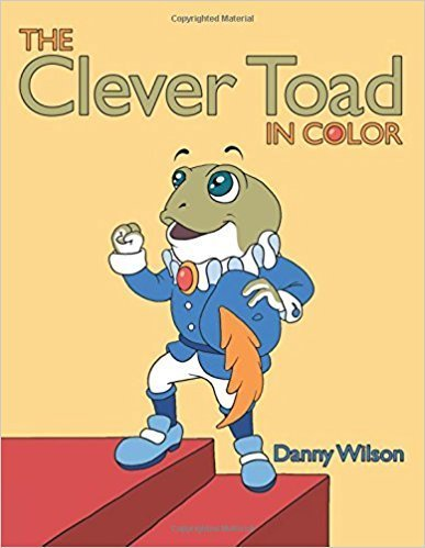 The Clever Toad in Color by Danny Wilson
