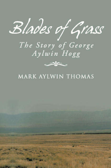 Blades of Grass: The Story of George Aylwin Hogg - Biography