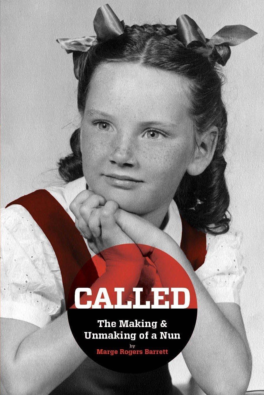 Called: The Making & Unmaking of a Nun - Memoir