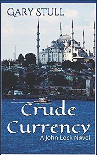 Crude Currency: A John Lock Novel - Suspense