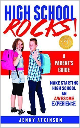 High School Rocks: Make Starting High School An Awesome Experience, A Parent's Guide - Parenting