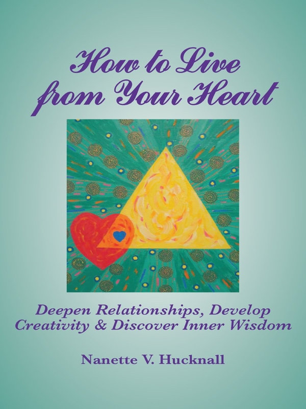 How to Live from Your Heart: Deepen Relationships, Develop Creativity & Discover Inner Wisdom - Personal Growth/Development