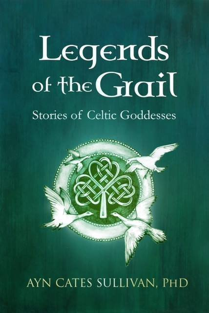 Legends of the Grail: Stories of Celtic Goddesses - Spirituality