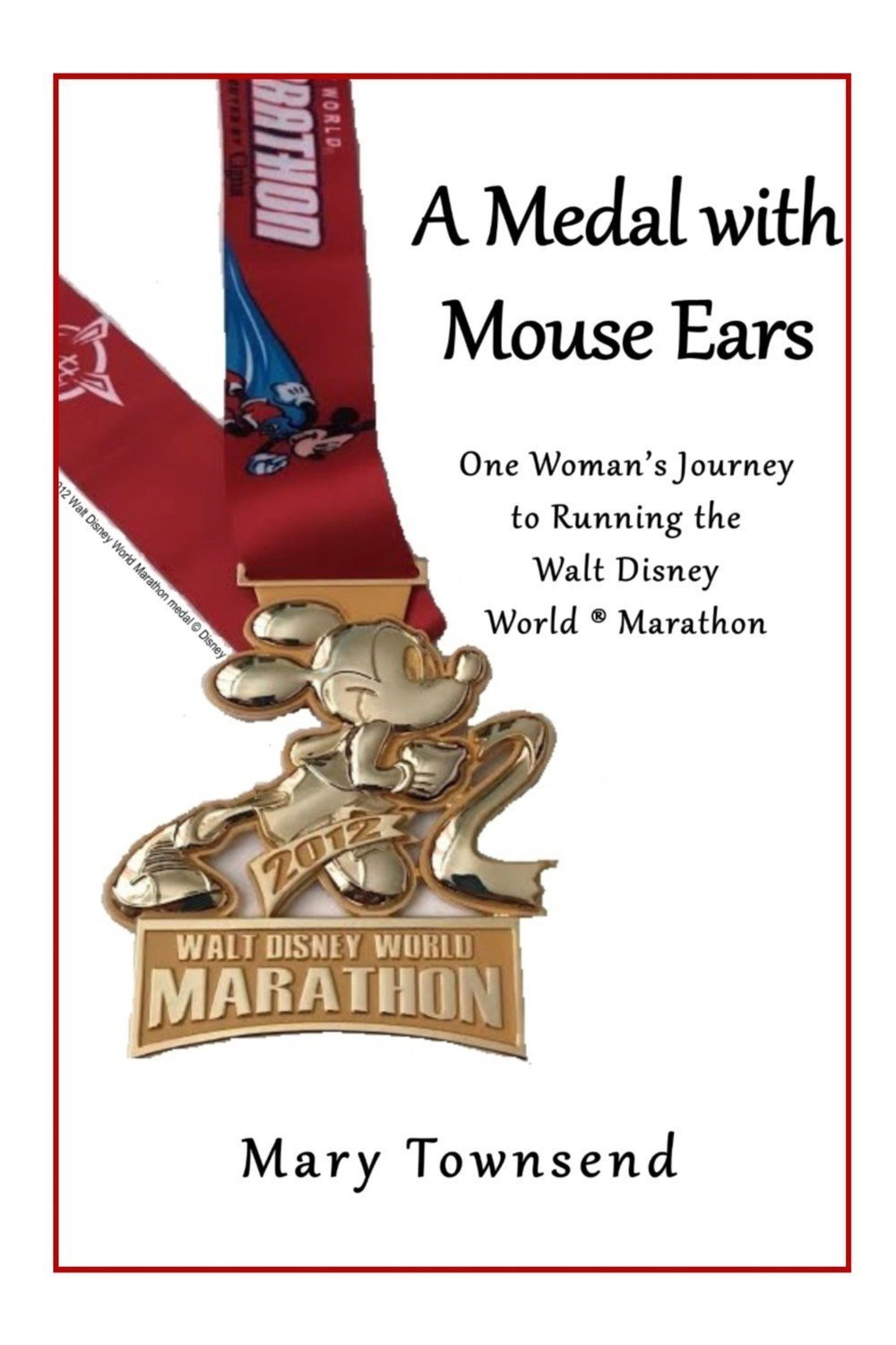 Medal with Mouse Ears: One Woman's Journey to Running the Walt Disney World Marathon - Motivational