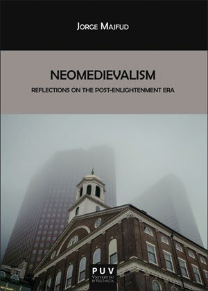 Neomedievalism. Reflections on the Post Enlightenment Era - Non-Fiction