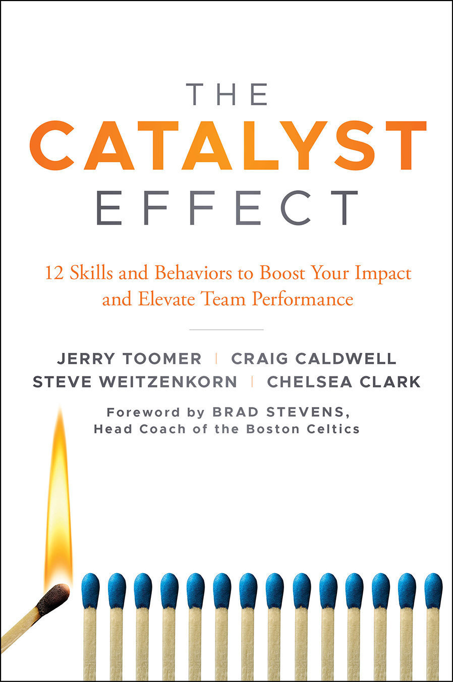 The Catalyst Effect: 12 Skills and Behaviors to Boost Your Impact and Elevate Team Performance - Leadership