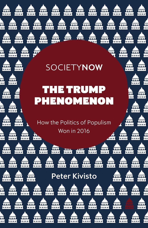 The Trump Phenomenon: How the Politics of Populism Won in 2016 - Political